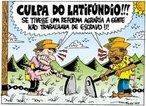 Charges Baraldi - Culpa do latifúndio. 03/10/2006 <br/> <br/> Palavras-chave: direito, cidadania, movimentos sociais, MST, latifúndio, arte, engajamento social.